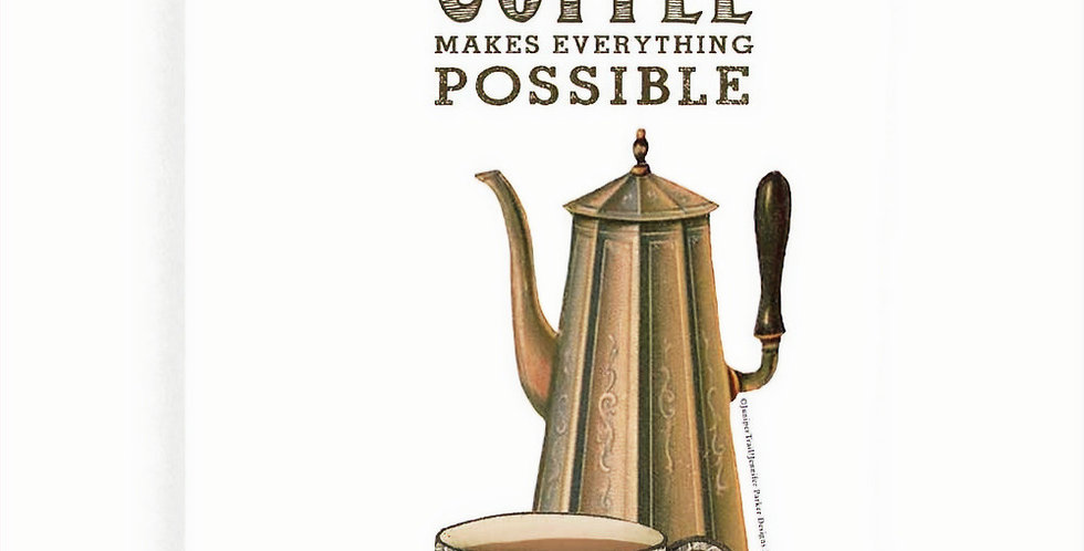 Coffee Makes Everything Possible Flour Sack Towel