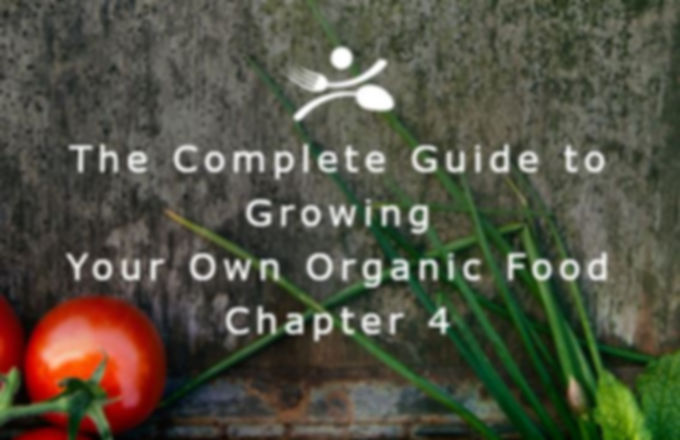 The Complete Guide to Growing Your Own Organic Food - Chapter 4