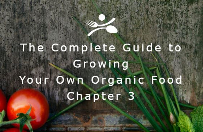 The Complete Guide to Growing Your Own Organic Food - Chapter 3