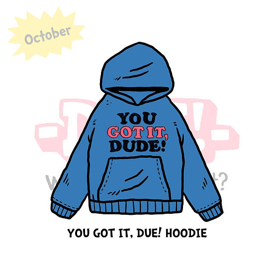 YOU GOT IT, DUE! HOODIE