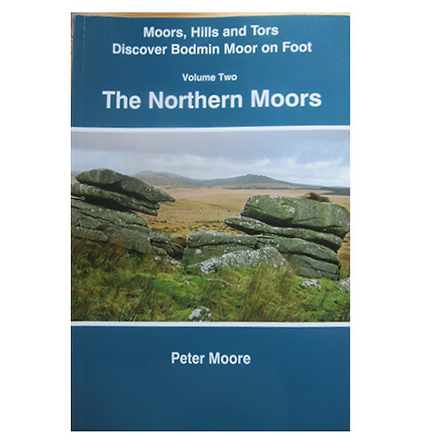Moors, Hills and Tors Discover Bodmin Moor on foot by Peter Moore Volumes 1 & 2