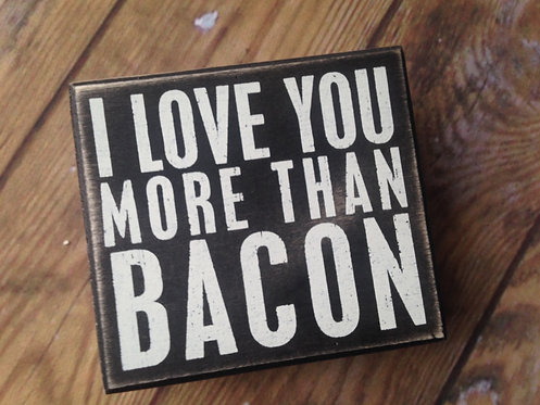 More Than Bacon - Box Sign