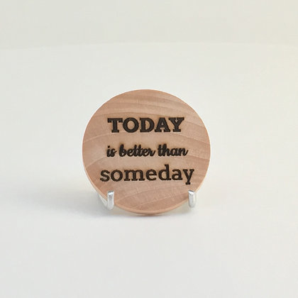 "Wooden Disc with Quote ""Today is Better"""