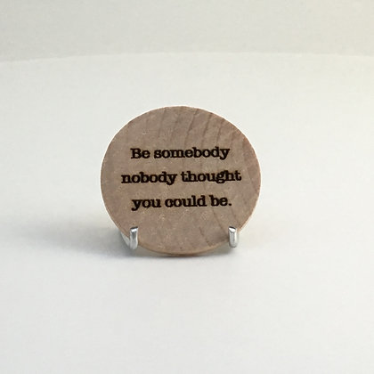 "Wooden Disc with Quote ""Be Somebody"""