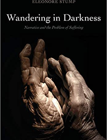 Wandering In Darkness: Eleonore Stump on Suffering, Evil, and Personal Encounter