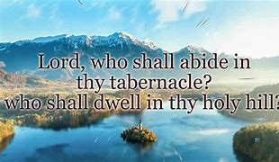 Mountains and river Lord shall abide in thy tabernacle