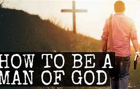 Why Being a Man of God is More Important Than Ever!