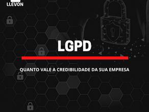 LGPD: Quanto vale a credibilidade da sua empresa