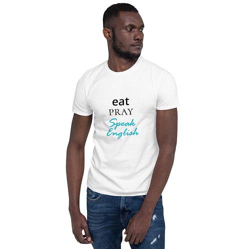 Eat, Pray, Speak English Short Sleeve Unisex  T-Shirt