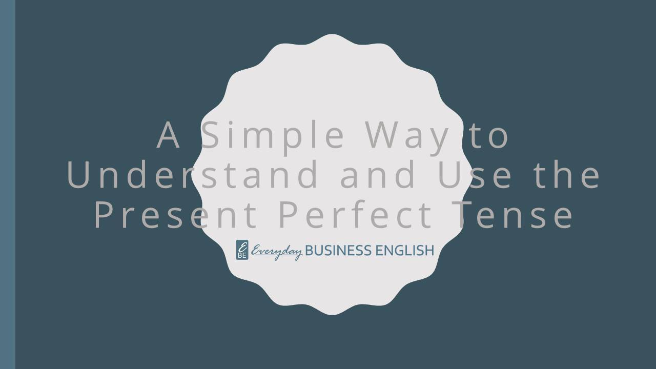 A Simple Way to Understand and Use the Present Perfect Tense