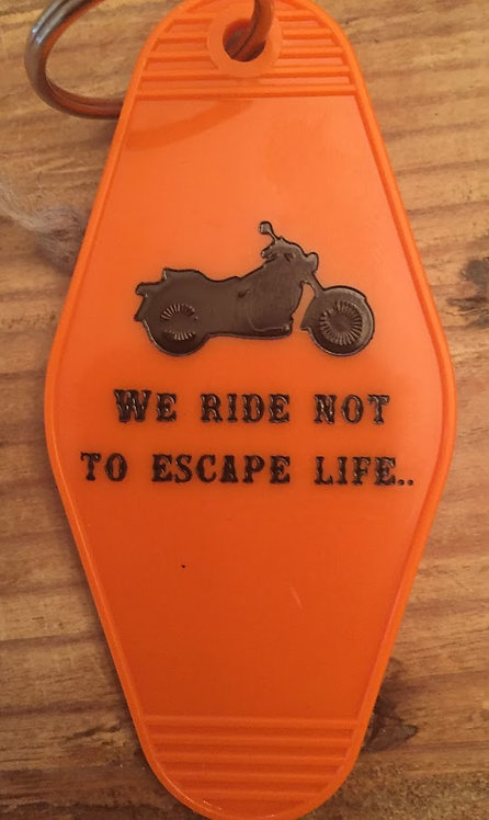 We Ride Not to Escape Life KEYTAG -- MOTORCYCLE