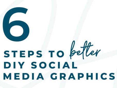 6 Steps to Better DIY Social Media Graphics