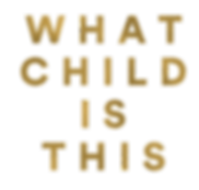 What Child Is This - Gold Text.png