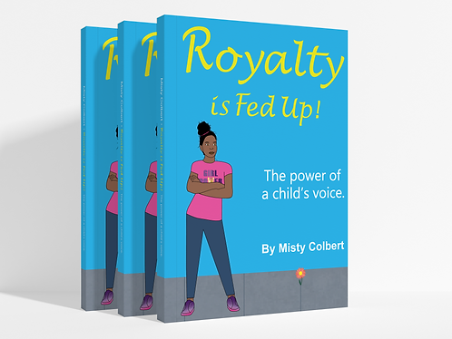 Three standing 9-12 children's books titled Royalty is Fed Up! The Power of a child's voice.