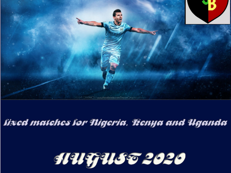 FIXED MATCHES FOR NIGERIA, KENYA AND UGANDA AUGUST 2020 ARCHIVES