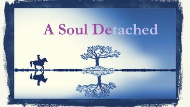 A Soul Detached