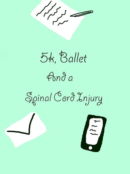 """Mint-green background behind drawings of a pen and paper, an envelope, and a smart phone. In the middle is """"5k, Ballet, and a Spinal Cord Injury"""" in curly, black font."""