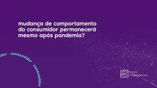 Mudança de comportamento do consumidor permanecerá mesmo após pandemia.