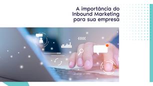 Entenda a importância do Inbound Marketing para sua empresa.