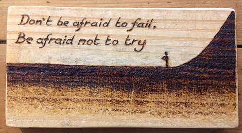 'Don't Be Afraid to Try' Pyrography Sign