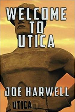 Welcome to Utica by Joe Harwell