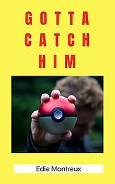 Gotta Catch Him
