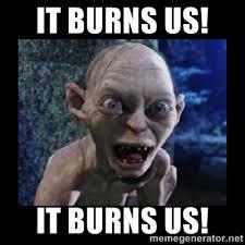 It Burns Us!