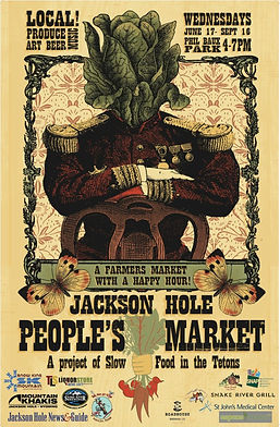 A farmers market with a happy hour, Jackson Hole People's Market, is presented by Slow Food in the Tetons poster