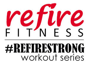 Introducing #RefireStrong Workout Series by Refire Fitness!