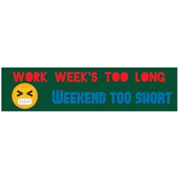 WORK WEEK LONG, WEEKEND TOO SHORT 3 x 7 Vinyl Bumper Sticker Decal