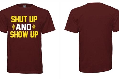 SHUT UP and SHOW UP Unisex T Shirt