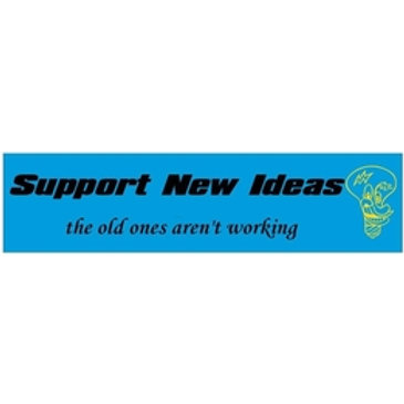 SUPPORT NEW IDEAS...The Old Ones Aren't Working 3 x 7 Vinyl Bumper Sticker Decal