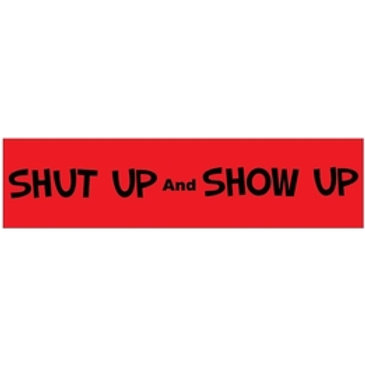 SHUT UP AND SHOW UP Motivational 3 x 7 Vinyl Bumper Sticker Decal