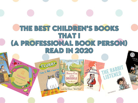 The Best Children's Books That  I (A Professional Book Person) Read in 2020