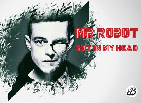 Mr. Robot Got in My Head