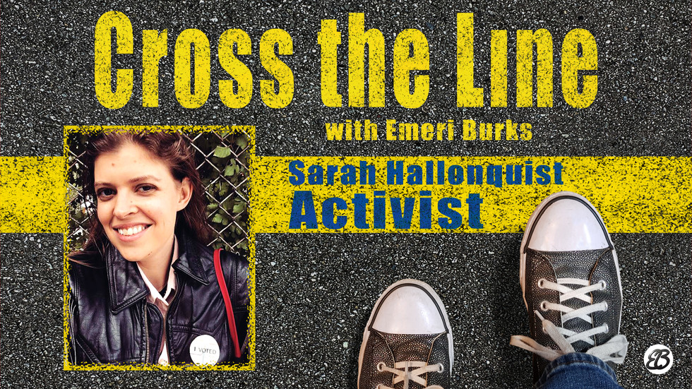 Cross the Line: Interview with Activist Sarah Hallonquist