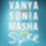 Vanya-and-Sonia-and-Masha-and-Spike_edit