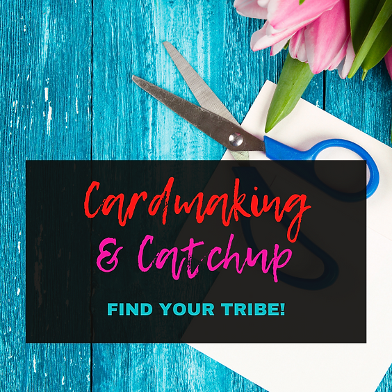 Card  Making & Catchup