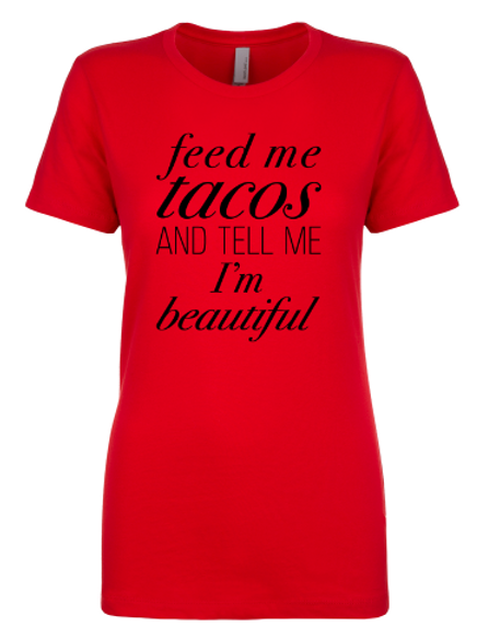 Feed Me Tacos and Tell Me I'm Beautiful Ladies Crew