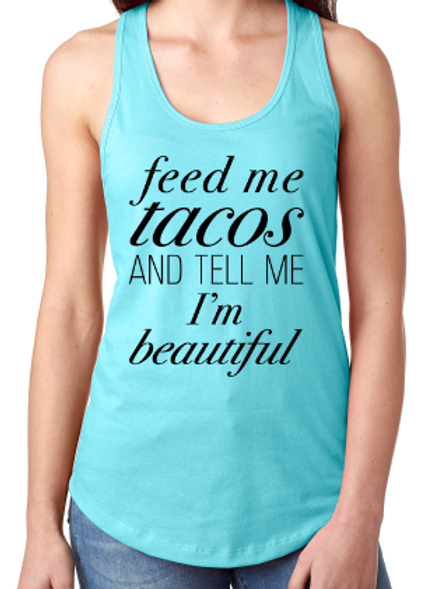 Feed Me Tacos and Tell Me I'm Beautiful Tank