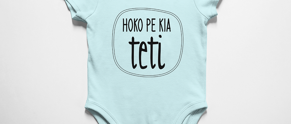 Hoko pe kia Teti (just like Daddy)