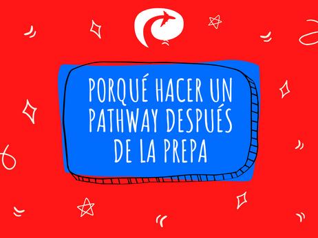 Porqué deberías hacer un pathway después de graduarte de la prepa...