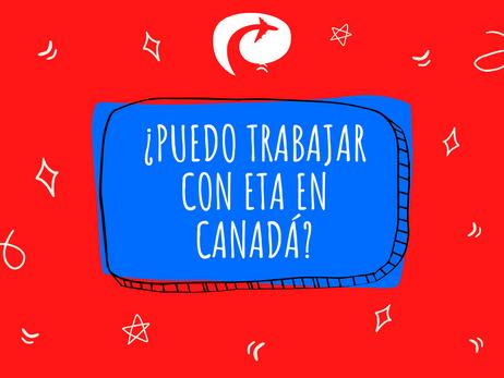 ¿Puedo trabajar en Canadá con ETA?