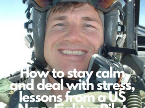 Staying calm and dealing with stress; Lessons from a US Navy Fighter Pilot