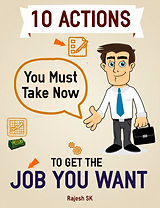 10 Actions You Must Take to Get the Job You Want