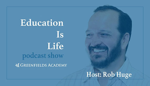 Image of the Education Is Life Podcast Show featuring portrait of Greenfields Founder host Rob Huge