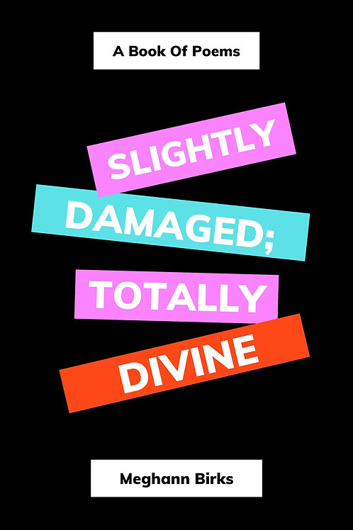 Slightly Damaged; Totally Divine: A Book of Poems
