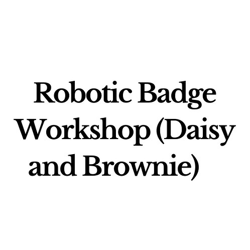 Robotic Badge Workshop (Daisy and Brownie)