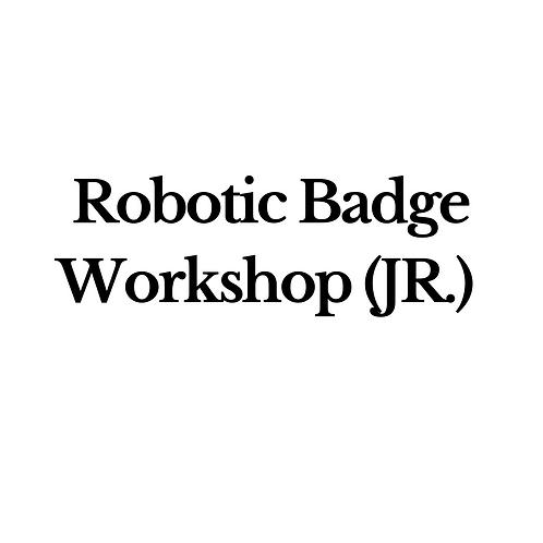 Robotic Badge Workshop (JR.)