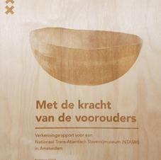 Met de kracht van de voorouders. Verkenningsrapport voor een Nationaal Trans-Atlantisch Slavernijmuseum in Amsterdam. Gemeente Amsterdam 2021.